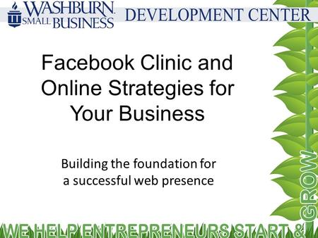 Facebook Clinic and Online Strategies for Your Business Building the foundation for a successful web presence.