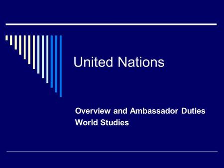 United Nations Overview and Ambassador Duties World Studies.