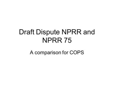 Draft Dispute NPRR and NPRR 75 A comparison for COPS.