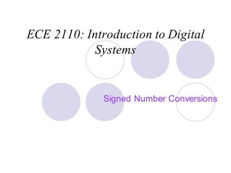 ECE 2110: Introduction to Digital Systems Signed Number Conversions.