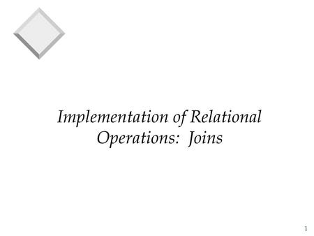 1 Implementation of Relational Operations: Joins.