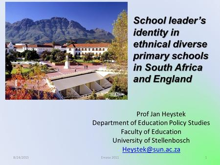 8/24/20151 Prof Jan Heystek Department of Education Policy Studies Faculty of Education University of Stellenbosch Emasa 2011 School.