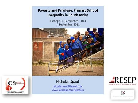 Poverty and Privilege: Primary School Inequality in South Africa Carnegie III Conference - UCT 4 September 2012 Nicholas Spaull