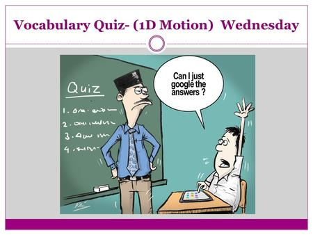 Vocabulary Quiz- (1D Motion) Wednesday