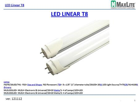 "ENERGY EFFICIENT LIGHTING LED LINEAR T8 LampLamp; F32T8/20LED/741- F32= Size and Shape F32 Florescent /T8= 8 x 1/8"" (1"") diameter tube/20LED= 20W LED Light."