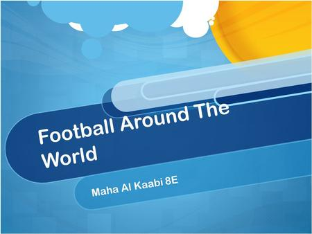 Football Around The World Maha Al Kaabi 8E. Football Origin Football has been around for quite a long time now, but of course somewhat different to the.