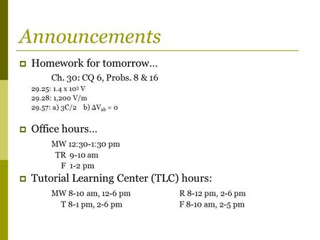 Announcements Homework for tomorrow… Ch. 30: CQ 6, Probs. 8 & 16