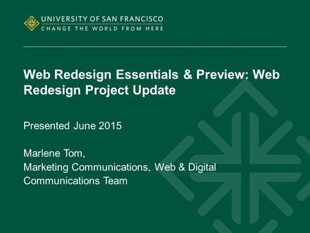 Web Redesign Essentials & Preview: Web Redesign Project Update Presented June 2015 Marlene Tom, Marketing Communications, Web & Digital Communications.