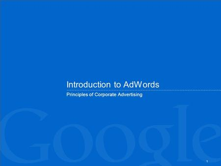 1 Introduction to AdWords Principles of Corporate Advertising.
