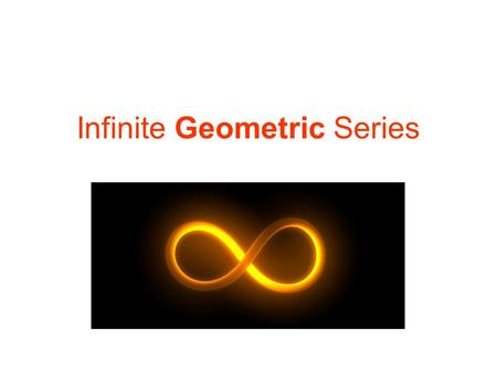 Infinite Geometric Series. For r >1, the expressions go to infinity, so there is no limit. For r <-1, the expressions alternate between big positive and.
