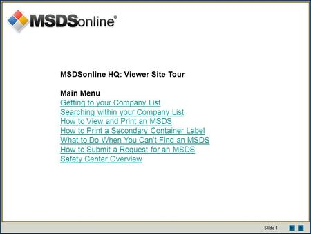 MSDSonline HQ: Viewer Site Tour Main Menu Getting to your Company List Searching within your Company List How to View and Print an MSDS How to Print a.