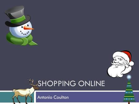 SHOPPING ONLINE Antonio Coulton. Examples of well known websites  EBay  Gum Tree  Madbid.