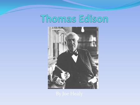 Thomas Edison By Joe Healy.
