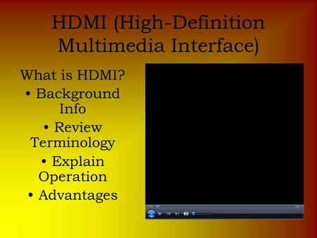HDMI (High-Definition Multimedia Interface) What is HDMI? Background Info Review Terminology Explain Operation Advantages.