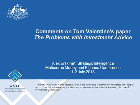 Comments on Tom Valentine's paper The Problems with Investment Advice Alex Erskine*, Strategic Intelligence Melbourne Money and Finance Conference 1-2.