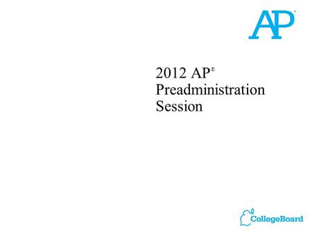 2012 AP ® Preadministration Session. 2 Please note: Do not complete answer sheets for the following exams: AP Chinese Language and Culture AP Japanese.
