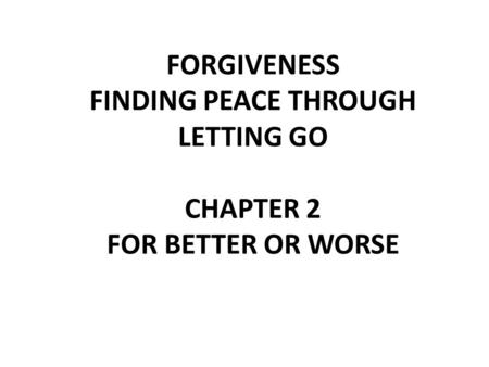 FORGIVENESS FINDING PEACE THROUGH LETTING GO CHAPTER 2 FOR BETTER OR WORSE.