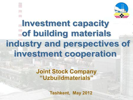 "Joint Stock Company ""Uzbuildmaterials"" Tashkent, May 2012."