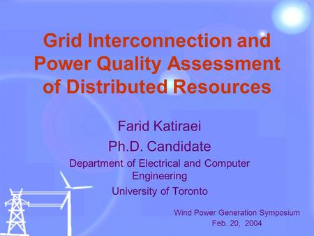 Grid Interconnection and Power Quality Assessment of Distributed Resources Farid Katiraei Ph.D. Candidate Department of Electrical and Computer Engineering.