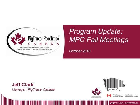Program Update: MPC Fall Meetings October 2013 Jeff Clark Manager, PigTrace Canada.