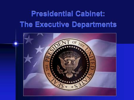 Presidential Cabinet: The Executive Departments. The President's Cabinet: Important Facts There are 15 cabinet departments today Only Congress can create.