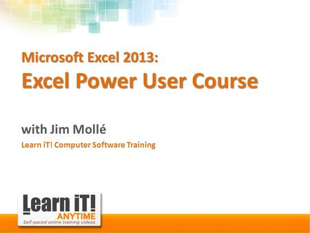 Microsoft Excel 2013: Excel Power User Course with Jim Mollé Learn iT! Computer Software Training.