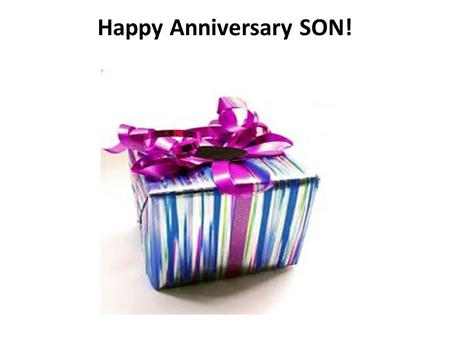 Happy Anniversary SON!. HAPPY ANNIVERSARY SON! 19 We also have the prophetic message as something completely reliable, and you will do well to pay attention.