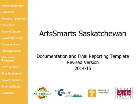 ArtsSmarts Saskatchewan Documentation and Final Reporting Template Revised Version 2014-15 Project Information Reflection Research Question Curriculum.