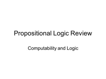 Propositional Logic Review Computability and Logic.
