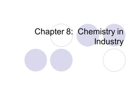 Chapter 8: Chemistry in Industry. Introductory Activity What do you think a chemical engineer does? What do you think are a chemical manufacturer's main.