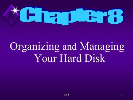 Ch 81 Organizing and Managing Your <strong>Hard</strong> <strong>Disk</strong>. Ch 82 Overview Learn how to organize a <strong>hard</strong> <strong>disk</strong> efficiently and logically to serve your specific needs.