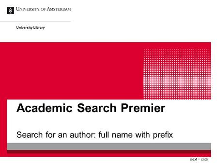 Academic Search Premier Search for an author: full name with prefix University Library next = click.