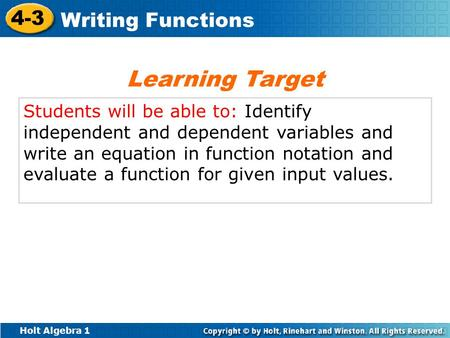 Learning Target Students will be able to: Identify independent and dependent variables and write an equation in function notation and evaluate a function.