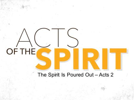 The Spirit Is Poured Out – Acts 2. Acts 2:41 41 So those who received his word were baptized, and there were added that day about three thousand souls.