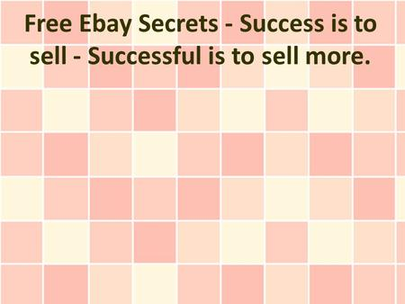 Free Ebay Secrets - Success is to sell - Successful is to sell more.