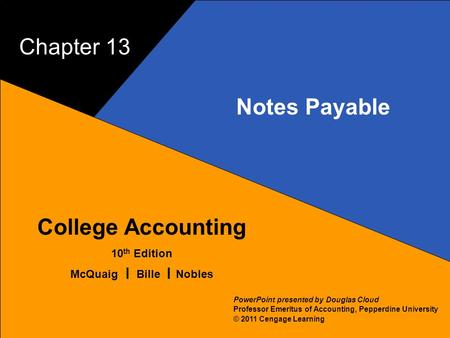 13–1 McQuaig Bille 1 College Accounting 10 th Edition McQuaig Bille Nobles © 2011 Cengage Learning PowerPoint presented by Douglas Cloud Professor Emeritus.