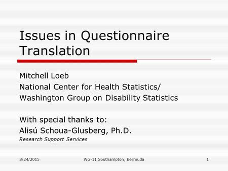 Issues in Questionnaire Translation Mitchell Loeb National Center for Health Statistics/ Washington Group on Disability Statistics With special thanks.