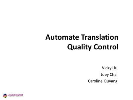 Automate Translation Quality Control Vicky Liu Joey Chai Caroline Ouyang Copyright © 2011 Intel Corporation. All rights reserved. Intel and the Intel logo.