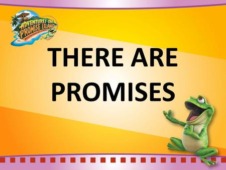 THERE ARE PROMISES. There are promises for you and me in the B-I-B-L-E.