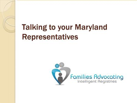 Talking to your Maryland Representatives. The Legislative Process Making Contact with Legislators Committee Hearings.