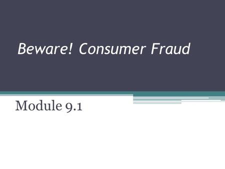 Beware! Consumer Fraud Module 9.1. Vocabulary Fraud: a criminal act where someone knowingly deceives you for their own gain.