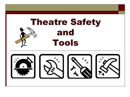 Theatre Safety and Tools. Theatre Safety  Safety in the theatre means that crews, casts and audiences are kept safe from all possible ________ and ___________.