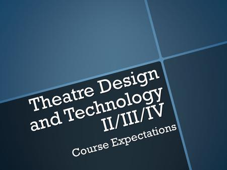 Theatre Design and Technology II/III/IV Course Expectations.