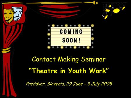 "Contact Making Seminar ""Theatre in Youth Work"" Preddvor, Slovenia, 29 June - 3 July 2005."