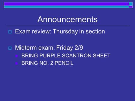 Announcements  Exam review: Thursday in section  Midterm exam: Friday 2/9 BRING PURPLE SCANTRON SHEET BRING NO. 2 PENCIL.