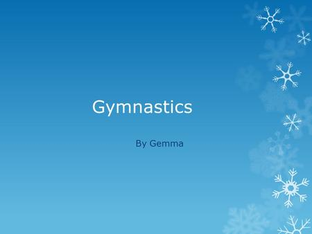 Gymnastics By Gemma. What is gymnastics  Exercises developing or displaying physical agility and coordination. The modern sport of gymnastics typically.