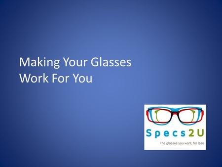 Making Your Glasses Work For You
