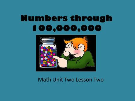 Numbers through 100,000,000 Math Unit Two Lesson Two.