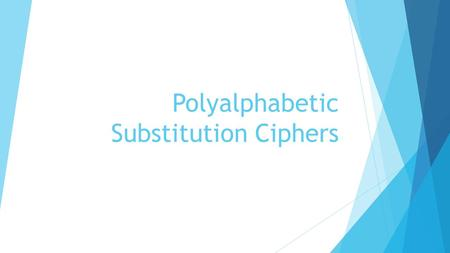 Polyalphabetic Substitution Ciphers. First Steps Towards Complexity  If one alphabet is good, then two alphabets must be better!  By doubling the number.