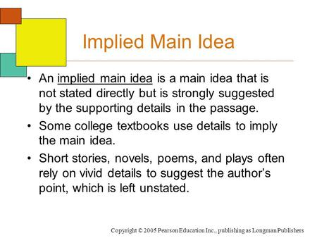 Implied Main Idea An implied main idea is a main idea that is not stated directly but is strongly suggested by the supporting details in the passage. Some.